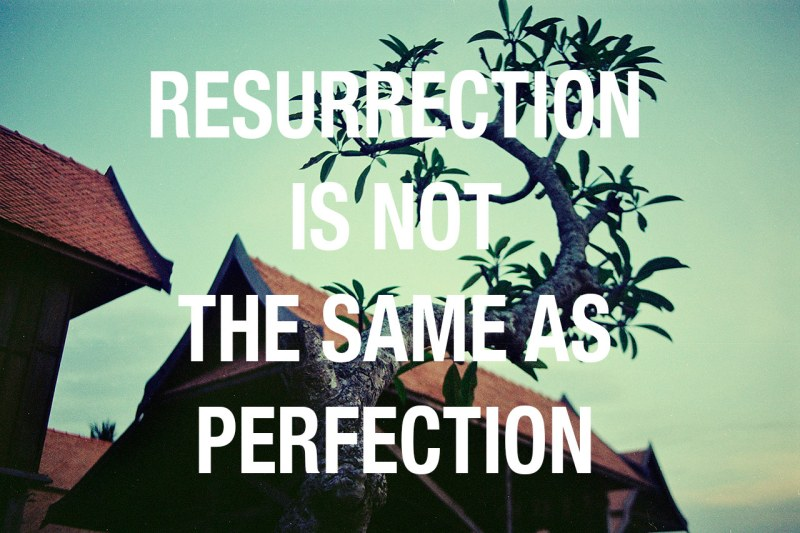 Resurrection-not-same-as-perfection